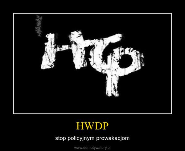 HWDP – stop policyjnym prowakacjom