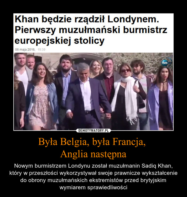 Była Belgia, była Francja, Anglia następna – Nowym burmistrzem Londynu został muzułmanin Sadiq Khan, który w przeszłości wykorzystywał swoje prawnicze wykształcenie do obrony muzułmańskich ekstremistów przed brytyjskim wymiarem sprawiedliwości