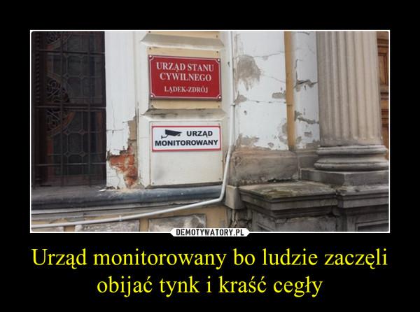 Urząd monitorowany bo ludzie zaczęli obijać tynk i kraść cegły –