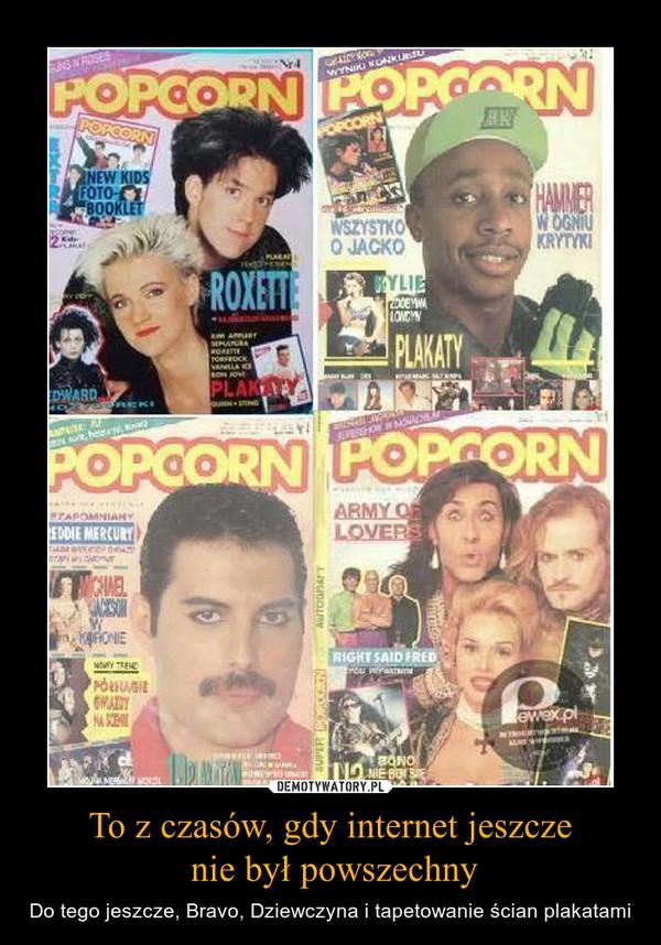 To z czasów, gdy internet jeszcze nie był powszechny – Do tego jeszcze, Bravo, Dziewczyna i tapetowanie ścian plakatami