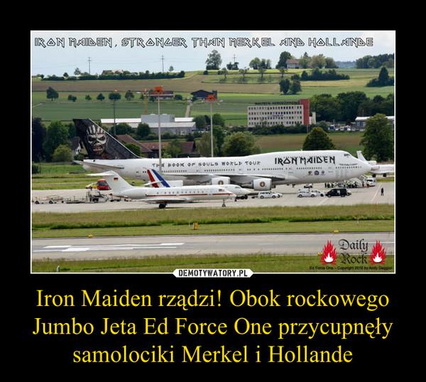 Iron Maiden rządzi! Obok rockowego Jumbo Jeta Ed Force One przycupnęły samolociki Merkel i Hollande –
