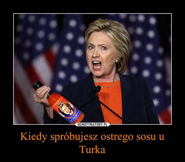 Kiedy spróbujesz ostrego sosu u Turka –