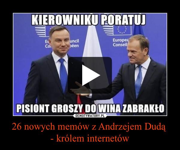26 nowych memów z Andrzejem Dudą - królem internetów –