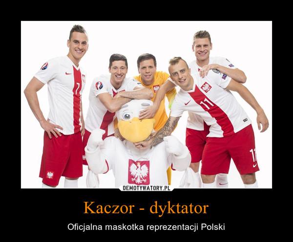 Kaczor - dyktator – Oficjalna maskotka reprezentacji Polski