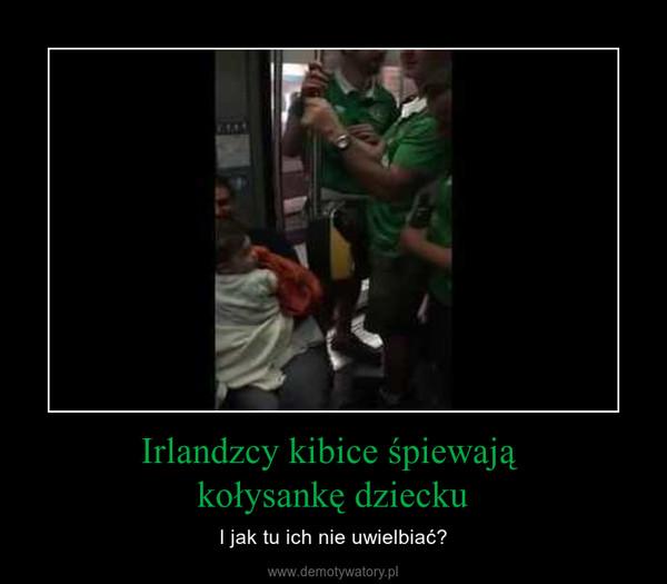 Irlandzcy kibice śpiewają kołysankę dziecku – I jak tu ich nie uwielbiać?