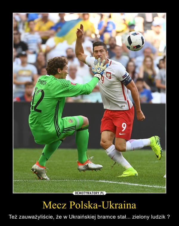 Mecz Polska-Ukraina – Też zauważyliście, że w Ukraińskiej bramce stał... zielony ludzik ?
