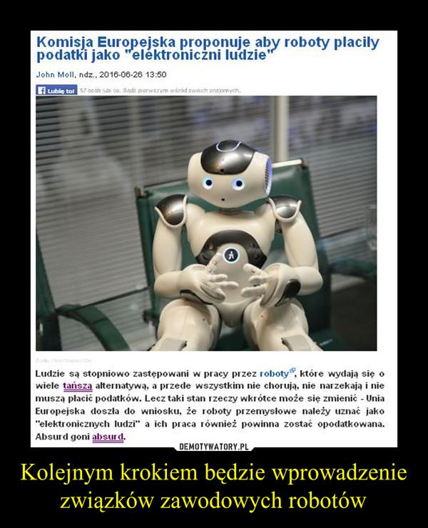 Kolejnym krokiem będzie wprowadzenie związków zawodowych robotów –