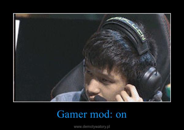 Gamer mod: on –