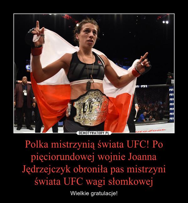 Polka mistrzynią świata UFC! Po pięciorundowej wojnie Joanna Jędrzejczyk obroniła pas mistrzyni świata UFC wagi słomkowej – Wielkie gratulacje!