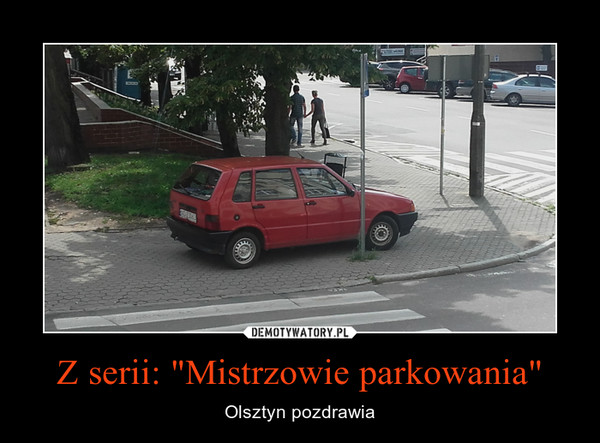 """Z serii: """"Mistrzowie parkowania"""" – Olsztyn pozdrawia"""