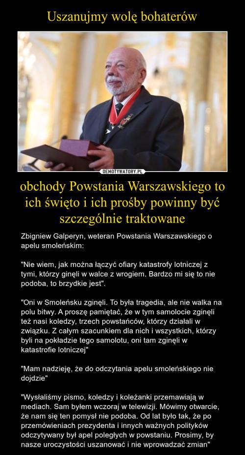 Uszanujmy wolę bohaterów obchody Powstania Warszawskiego to ich święto i ich prośby powinny być szczególnie traktowane