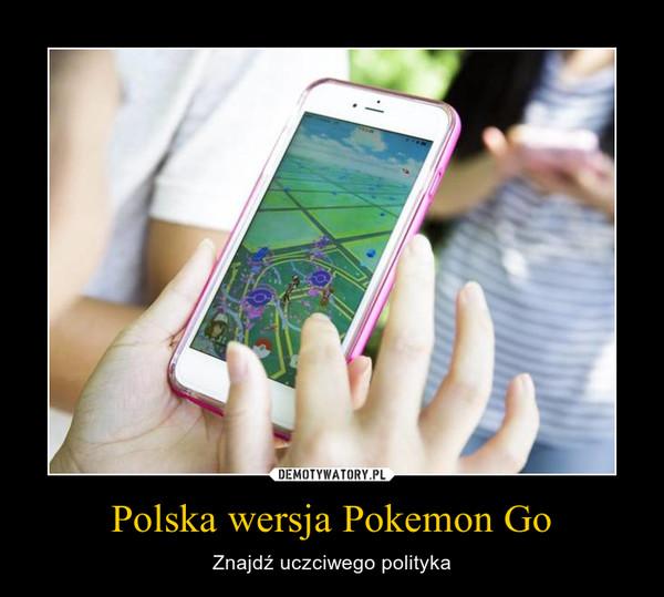 Polska wersja Pokemon Go – Znajdź uczciwego polityka