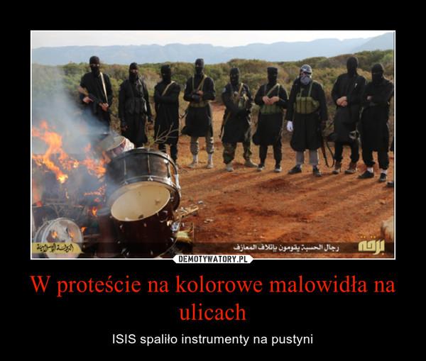 W proteście na kolorowe malowidła na ulicach – ISIS spaliło instrumenty na pustyni