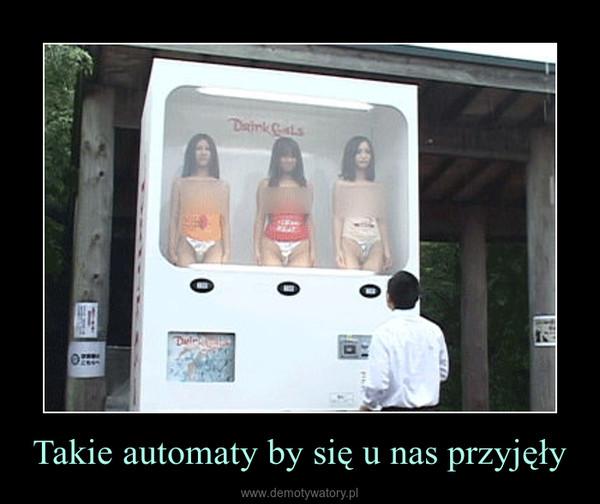 Takie automaty by się u nas przyjęły –