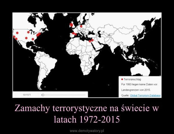 Zamachy terrorystyczne na świecie w latach 1972-2015 –