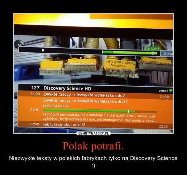 Polak potrafi. – Niezwykłe teksty w polskich fabrykach tylko na Discovery Science :)