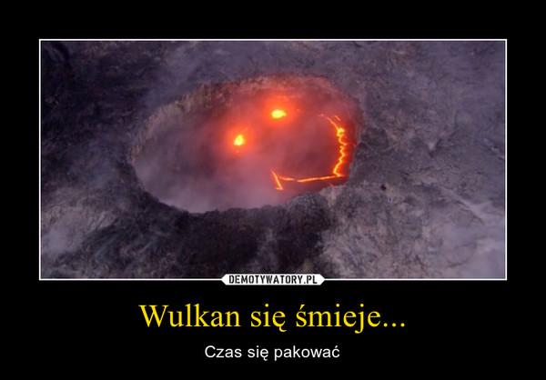 Wulkan się śmieje...
