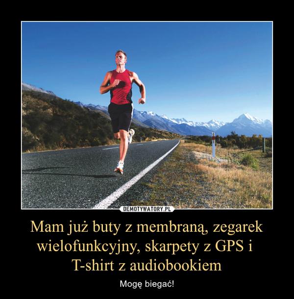 Mam już buty z membraną, zegarek wielofunkcyjny, skarpety z GPS i T-shirt z audiobookiem – Mogę biegać!