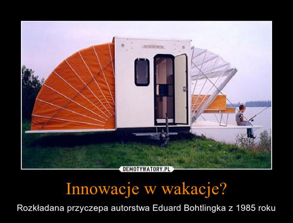 Innowacje w wakacje? – Rozkładana przyczepa autorstwa Eduard Bohtlingka z 1985 roku