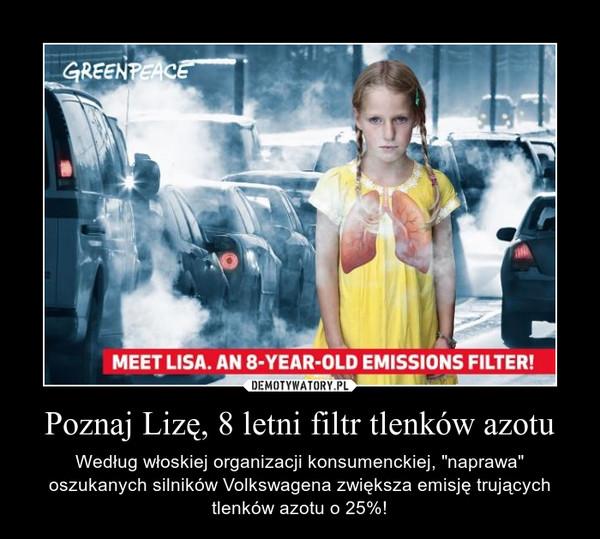 """Poznaj Lizę, 8 letni filtr tlenków azotu – Według włoskiej organizacji konsumenckiej, """"naprawa"""" oszukanych silników Volkswagena zwiększa emisję trujących tlenków azotu o 25%!"""