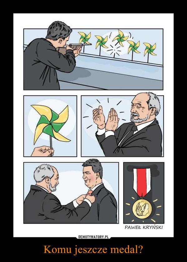 Komu jeszcze medal? –