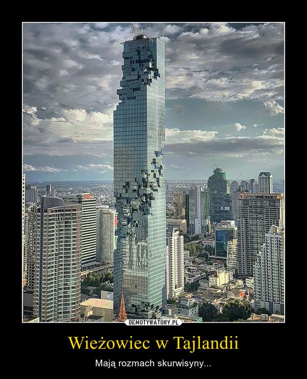 Wieżowiec w Tajlandii – Mają rozmach skurwisyny...