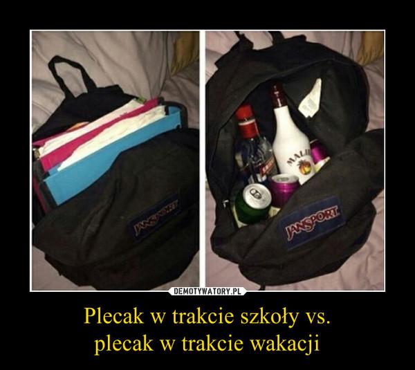 Plecak w trakcie szkoły vs.plecak w trakcie wakacji –