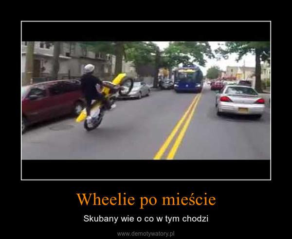 Wheelie po mieście – Skubany wie o co w tym chodzi