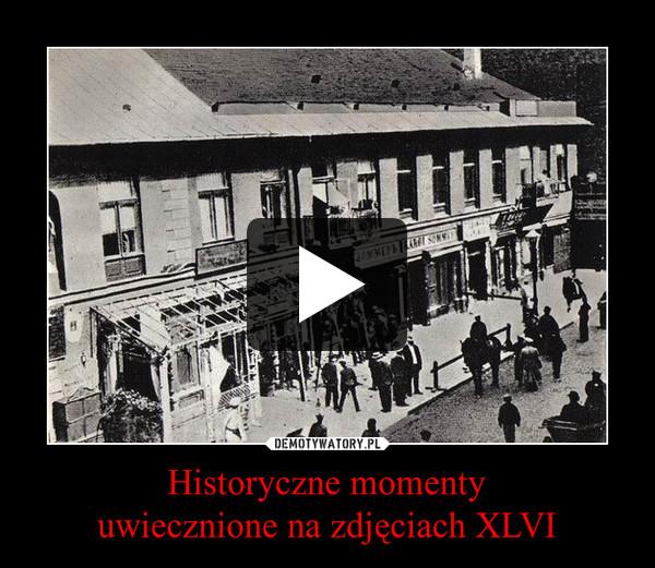 Historyczne momentyuwiecznione na zdjęciach XLVI –