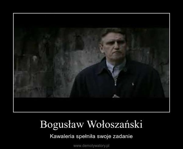 Bogusław Wołoszański – Kawaleria spełniła swoje zadanie