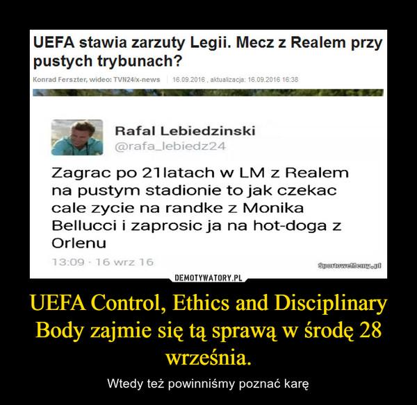 UEFA Control, Ethics and Disciplinary Body zajmie się tą sprawą w środę 28 września. – Wtedy też powinniśmy poznać karę