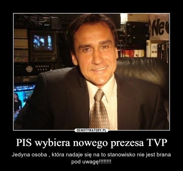 PIS wybiera nowego prezesa TVP – Jedyna osoba , która nadaje się na to stanowisko nie jest brana pod uwagę!!!!!!!!