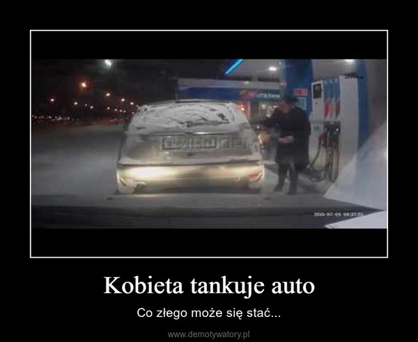 Kobieta tankuje auto – Co złego może się stać...