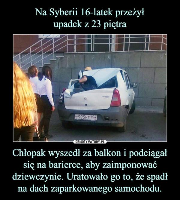 Chłopak wyszedł za balkon i podciągał się na barierce, aby zaimponować dziewczynie. Uratowało go to, że spadł na dach zaparkowanego samochodu. –