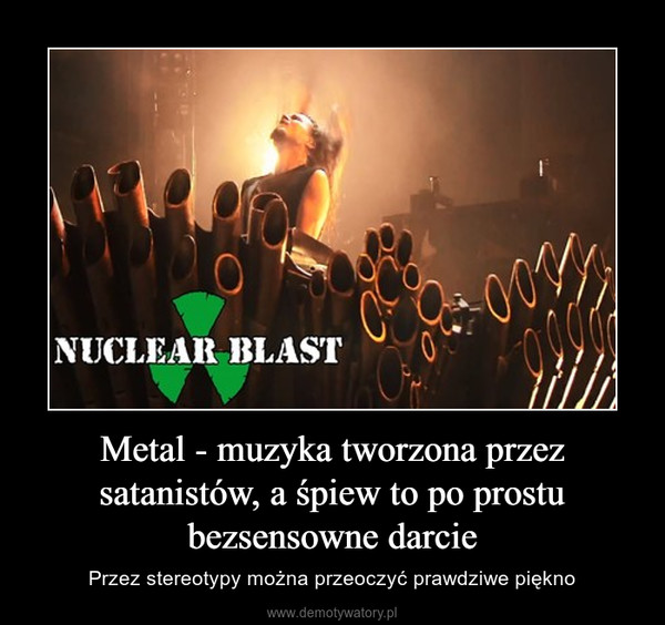 Metal - muzyka tworzona przez satanistów, a śpiew to po prostu bezsensowne darcie – Przez stereotypy można przeoczyć prawdziwe piękno
