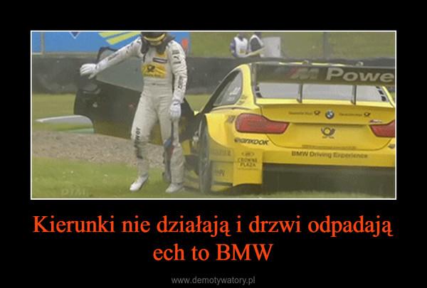 Kierunki nie działają i drzwi odpadają ech to BMW –