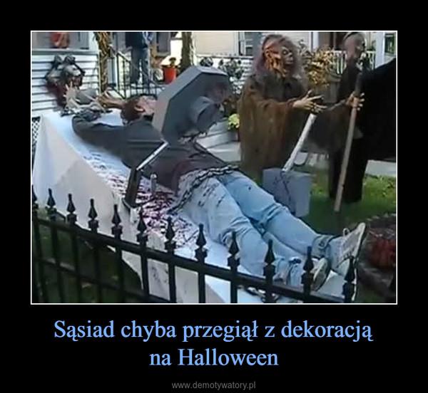 Sąsiad chyba przegiął z dekoracjąna Halloween –