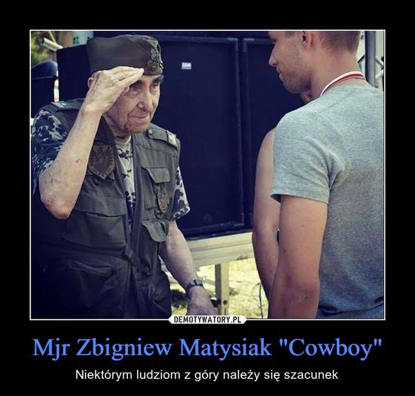 """Mjr Zbigniew Matysiak """"Cowboy"""" – Niektórym ludziom z góry należy się szacunek"""