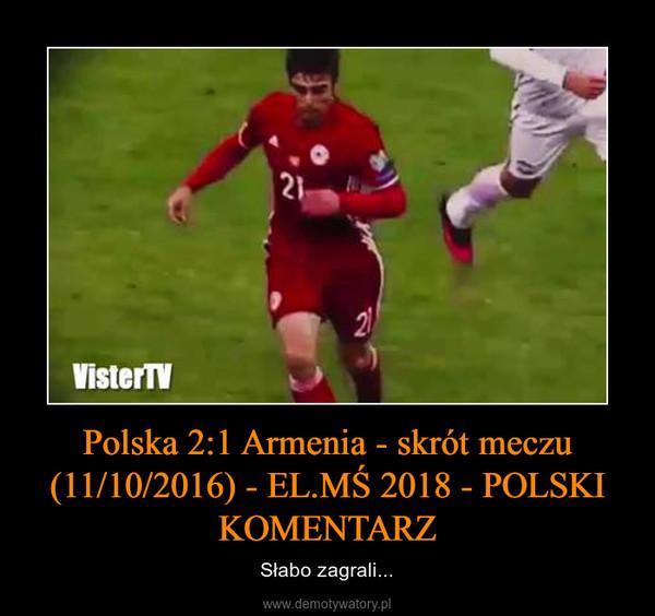 Polska 2:1 Armenia - skrót meczu (11/10/2016) - EL.MŚ 2018 - POLSKI KOMENTARZ – Słabo zagrali...