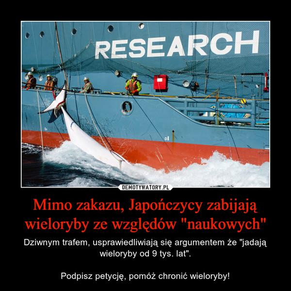 """Mimo zakazu, Japończycy zabijają wieloryby ze względów """"naukowych"""" – Dziwnym trafem, usprawiedliwiają się argumentem że """"jadają wieloryby od 9 tys. lat"""".Podpisz petycję, pomóż chronić wieloryby!"""