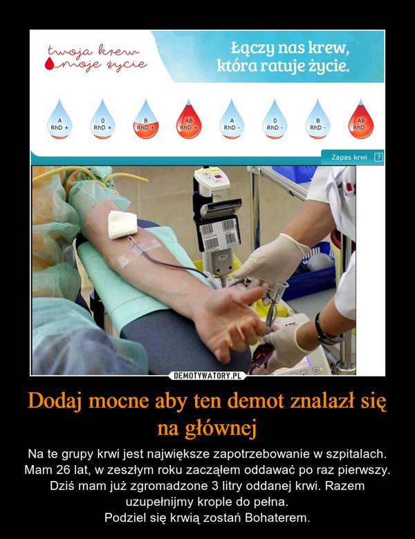 Dodaj mocne aby ten demot znalazł się na głównej – Na te grupy krwi jest największe zapotrzebowanie w szpitalach. Mam 26 lat, w zeszłym roku zacząłem oddawać po raz pierwszy. Dziś mam już zgromadzone 3 litry oddanej krwi. Razem uzupełnijmy krople do pełna.Podziel się krwią zostań Bohaterem.