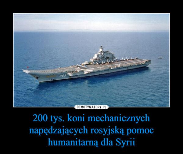 200 tys. koni mechanicznych napędzających rosyjską pomoc humanitarną dla Syrii –