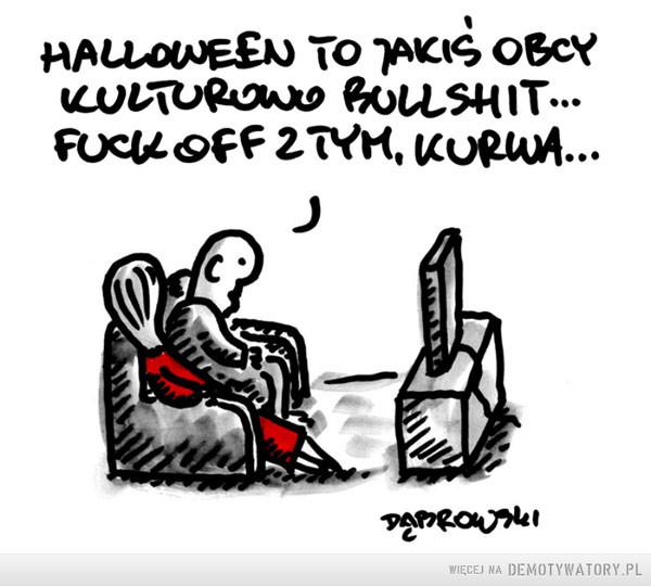 Halloween –  Halloween to jakiś obcy kulturowo bullshit... fuck off z tym kurwa