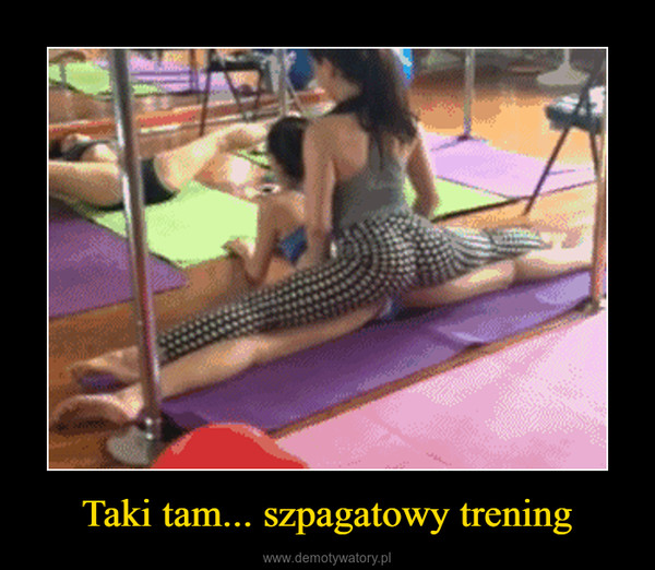 Taki tam... szpagatowy trening –