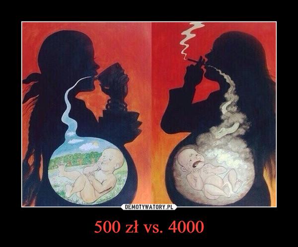 500 zł vs. 4000 –