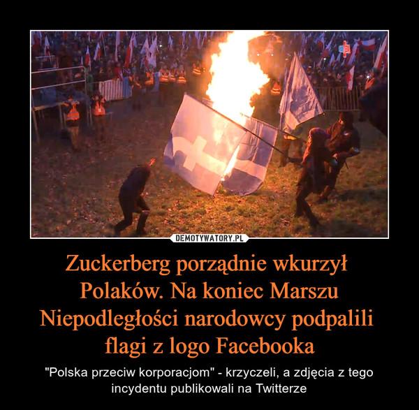 """Zuckerberg porządnie wkurzył Polaków. Na koniec Marszu Niepodległości narodowcy podpalili flagi z logo Facebooka – """"Polska przeciw korporacjom"""" - krzyczeli, a zdjęcia z tego incydentu publikowali na Twitterze"""