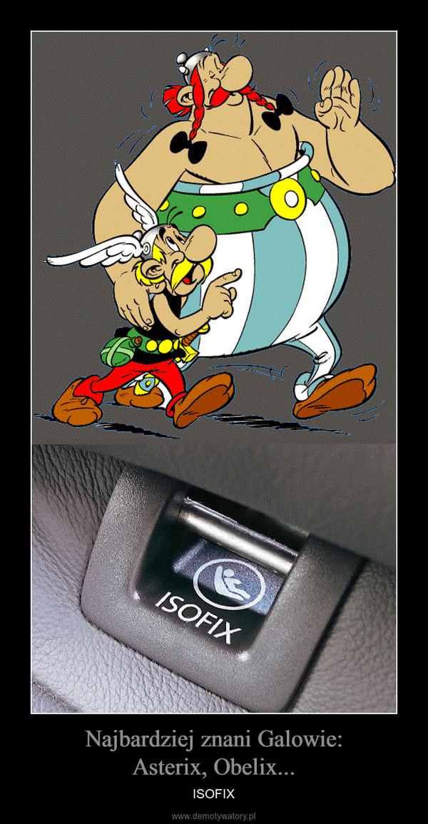 Najbardziej znani Galowie:Asterix, Obelix... – ISOFIX