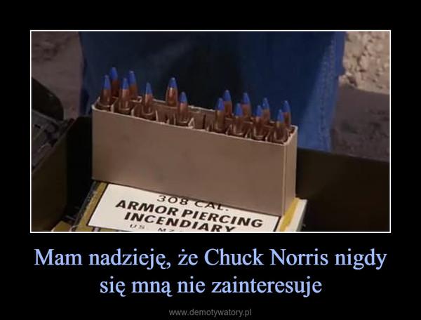 Mam nadzieję, że Chuck Norris nigdy się mną nie zainteresuje –