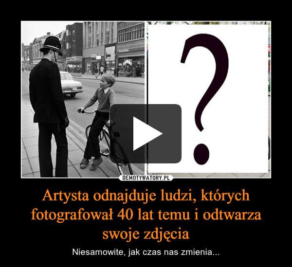 Artysta odnajduje ludzi, których fotografował 40 lat temu i odtwarza swoje zdjęcia – Niesamowite, jak czas nas zmienia...