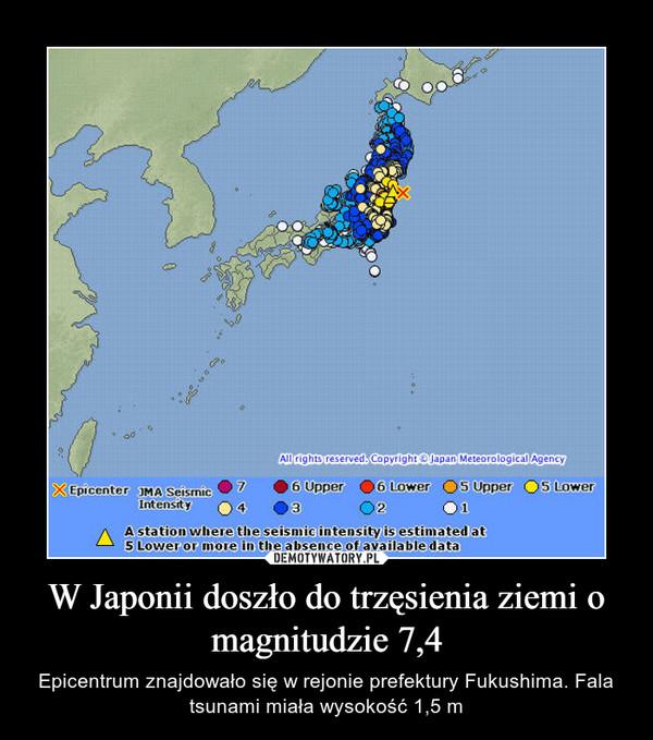 W Japonii doszło do trzęsienia ziemi o magnitudzie 7,4 – Epicentrum znajdowało się w rejonie prefektury Fukushima. Fala tsunami miała wysokość 1,5 m